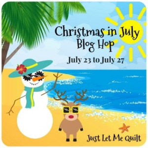 Christmas in July Blog Hop, Sponsored by Just Let Me Quilt